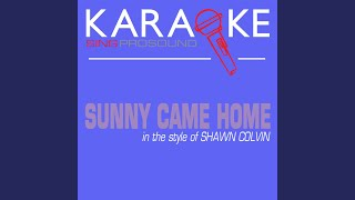 Sunny Came Home (In the Style of Shawn Colvin) (Karaoke Instrumental Version)