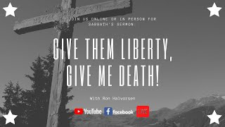 Give Them Liberty, Give Me Death!
