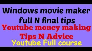 Windows movie maker full final tips - youtube money making advice