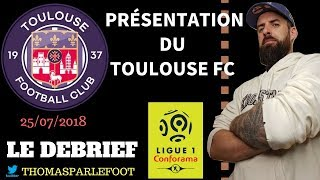 TOULOUSE FC - PRESENTATION DU CLUB - LIGUE 1 2018-2019 / 25-07-2018