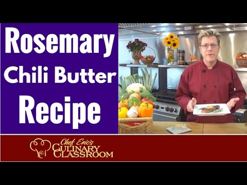 Rosemary Chili Butter Recipe with Chef Eric's Culinary Classroom | Culinary schools in Los Angeles