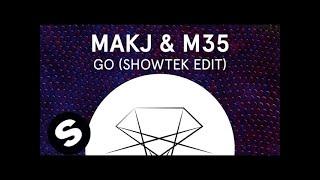 MAKJ & M35 - GO (Showtek Edit)