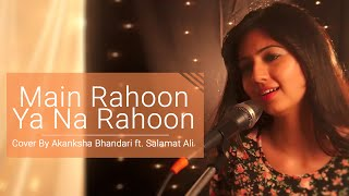 Gambar cover Main Rahoon Ya Na Rahoon  - Female Cover Version - Akanksha Bhandari ft. Salamat Ali
