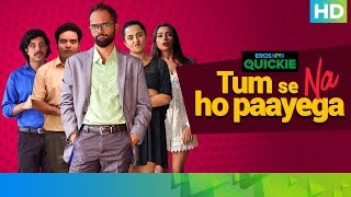 Tum Se Na Ho Paayega - All Episodes Streaming Now |Eros Now Quickie