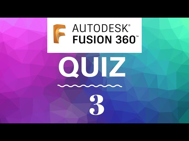 Fusion 360 quiz  questions and answers