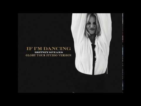 Britney Spears - If I'm Dancing (Glory Tour Studio Version)