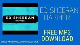 Ed Sheeran Happier Official Audio MP3 Fee Download