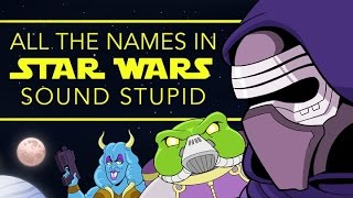 All Star Wars Characters Have Stupid Names