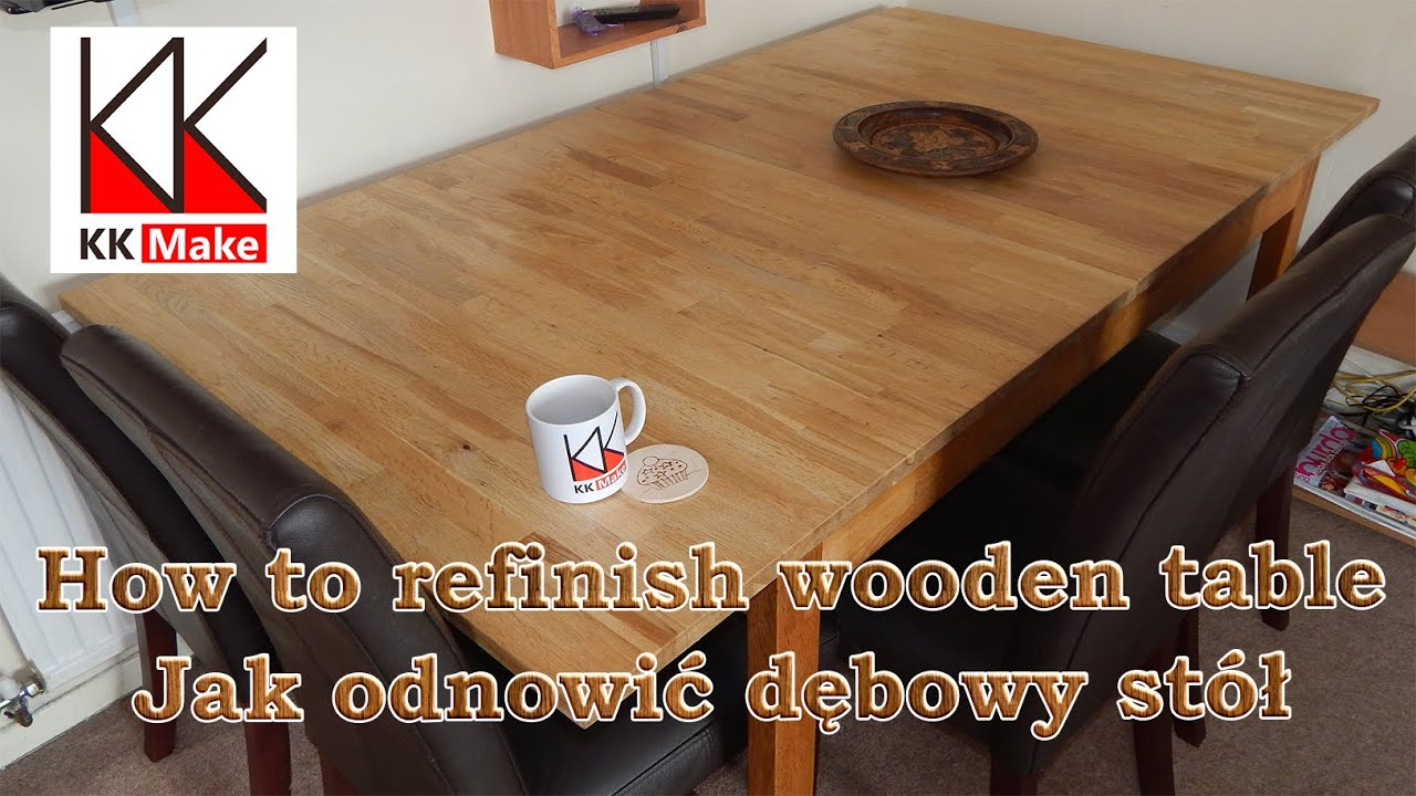 How To Refinish Oak Dining Table Jak Odnowić Debowy Stołu Kk Make