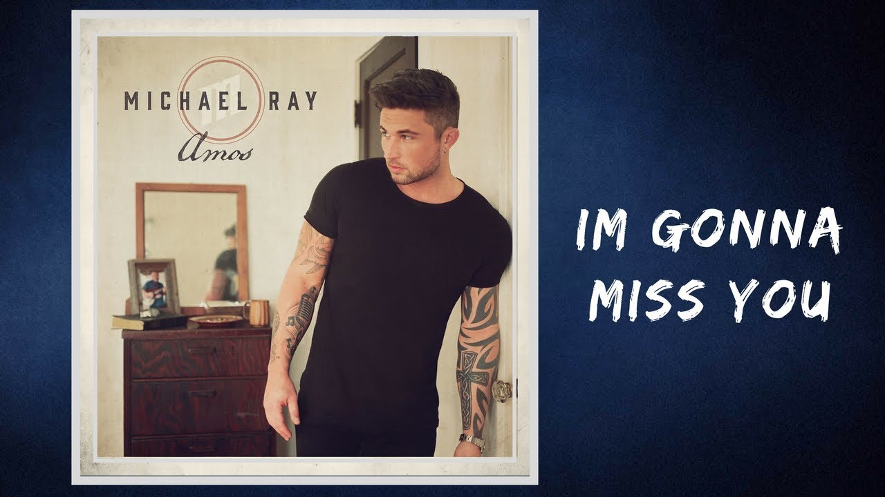 Michael Ray 08 Im Gonna Miss You Youtube