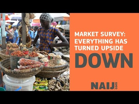 Market survey: Everything has turned upside down in Nigeria