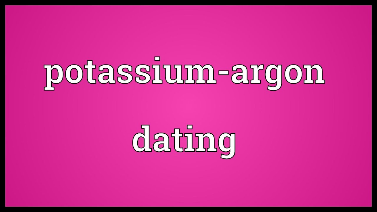 Potassium-argon and argon-argon dating