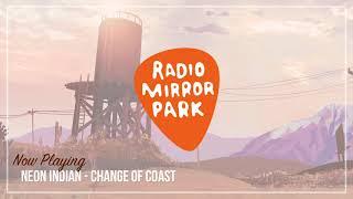 Neon Indian - Change Of Coast [Radio Mirror Park]