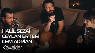 Halil Sezai - Ceylan Ertem - Cem Adrian | Kavaklar Video