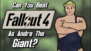 Can You Beat Fallout 4 As Andre The Giant?