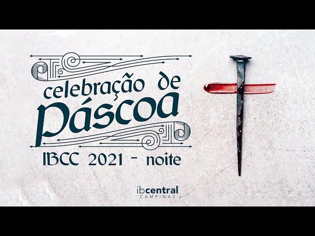 Celebração de Páscoa IBCC 2021 - Noite // Pr. Sillas Campos