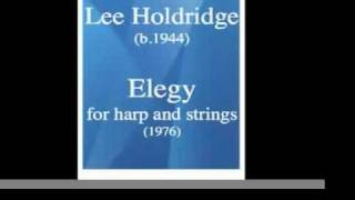 Lee Holdridge (b. 1944) : Elegy for harp and strings (1976)
