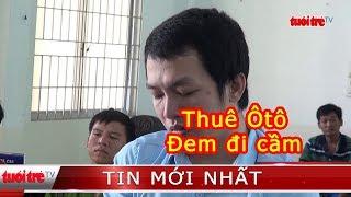 11 năm tù cho đối tượng thuê 2 ô tô cầm lấy tiền qua Campuchia đánh bạc