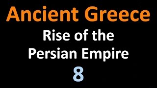 Ancient Greek History - Rise of the Persian Empire - 08