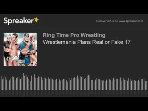 Wrestlemania Plans Real or Fake 17