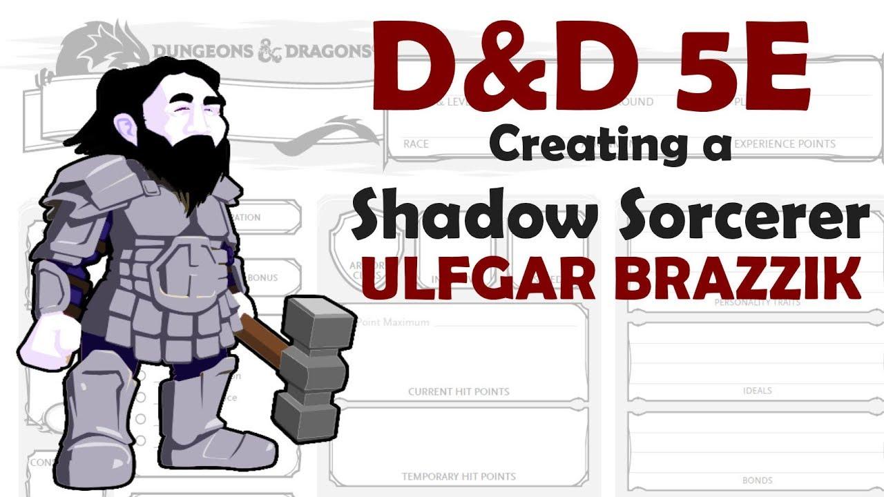 D&D 5E Character Creation Shadow Sorcerer - Ulfgar Brazzik - Xanathar's  Guide to Everything