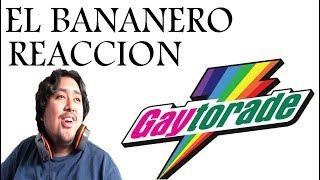 Vídeo Reacción A: EL BANANERO GAYTORADE