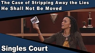 Singles Court - 112 - The Case of Stripping Away the Lies/He Shall Not Be Moved