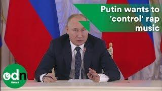 Putin wants to 'control' rap music