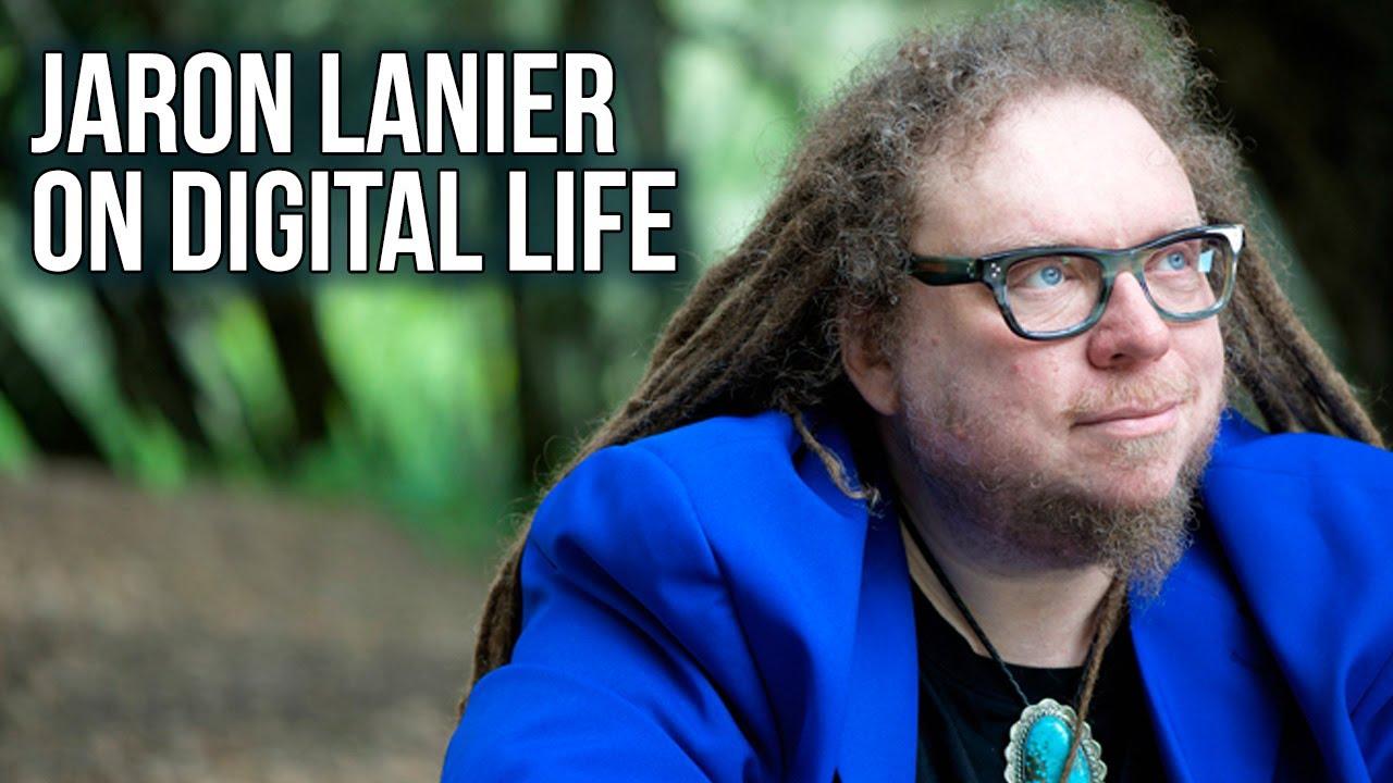 Jaron Lanier on Digital Life