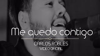 Me quedo contigo- Carlos Robles (Video Oficial)