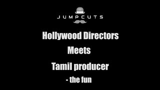Hollywood Directors meets Tamil producer - the fun