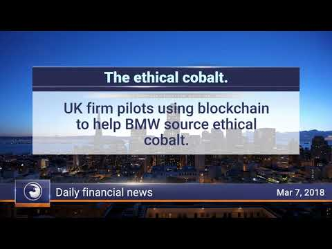 Daily Market Review, March 7th 2018: Blockchain to help BMW source ethical cobalt