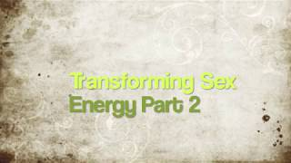 Transforming sex energy 2