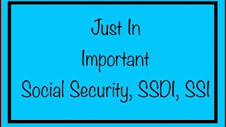 Just In - Important Social Security, SSDI & SSI Benefit Information