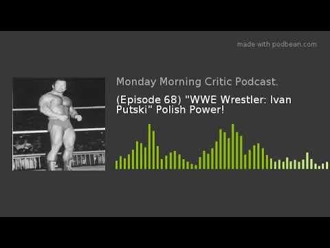"(Episode 68) ""WWE Wrestler: Ivan Putski"" Polish Power!"