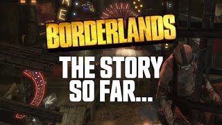 Borderlands - The Story So Far...