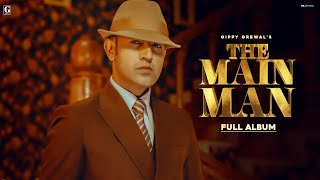The Main Man : Gippy Grewal (Full Album) BOHEMIA | Karan Aujla | Jass Manak | Deep Jandu
