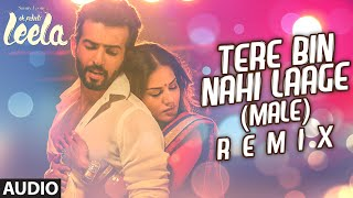 'Tere Bin Nahi Laage (Male)'  - Remix Full AUDIO Song | Sunny Leone | Ek Paheli Leela