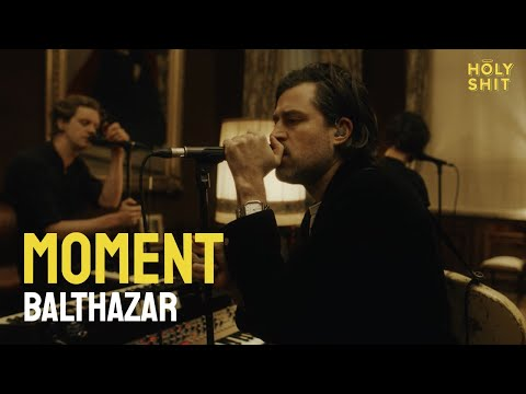Balthazar - Moment   aHolyShit session