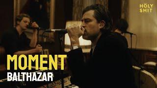 Balthazar - Moment | a HolyShit session