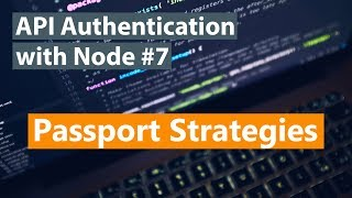 API Authentication with Node Part #7 - Passport and Strategies
