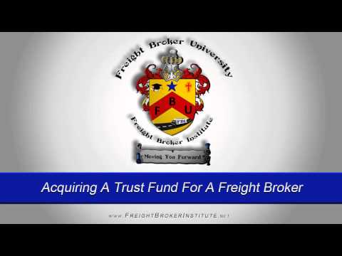 Acquiring A Trust Fund For A Freight Broker and Freight Broker Agent