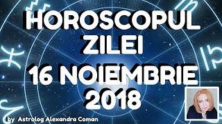 HOROSCOPUL ZILEI ~ 16 NOIEMBRIE 2018 ~ by Astrolog Alexandra Coman