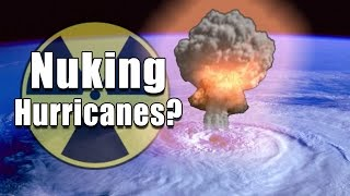 Nuking Hurricanes? - Can a bomb be the solution to a natural disaster?