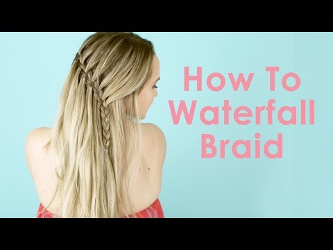 How To Waterfall Braid – Hair Tutorial for Beginners!