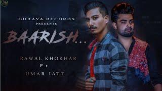 BAARISH!!RAWAL KHOKHAR FT.UMAR JUTT!!LATEST PUNJABI SONG 2019!!GORAYA RECORDS.