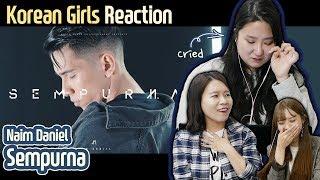 Video Korean girls react to 'Sempurna' | Naim Daniel|Blimey download MP3, 3GP, MP4, WEBM, AVI, FLV Oktober 2018