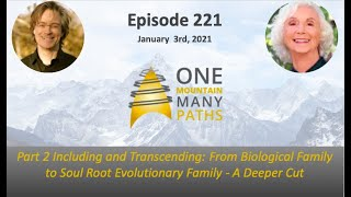 Ep. 221 Part 2 Including and Transcending: From Biological Family to Soul Root Evolutionary Family