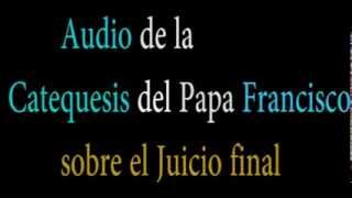 Audio de la Catequesis sobre el juicio final,Papa Francisco
