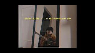 i'll be friend's with u - arash buana (made by me 🥺)